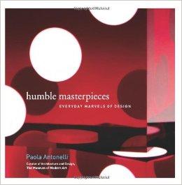 Paola Antonelli, Humble Masterpieces
